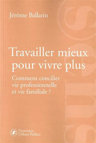 """""""Travailler mieux pour vivre plus: comment concilier vie professionnelle et vie familiale"""" - Présentation"""