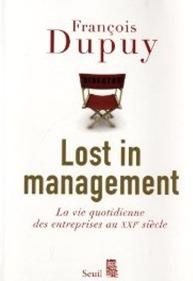 Lost in management : La vie quotidienne des entreprises au XXIe siècle par François Dupuy