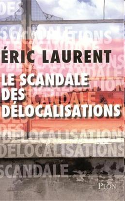 Le scandale des délocalisation par Eric Laurent