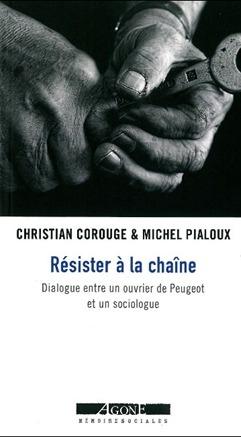 """""""Résister à la chaîne : Dialogue entre un ouvrier de Peugeot et un sociologue"""" par Christian Corouge et Michel Pialoux"""